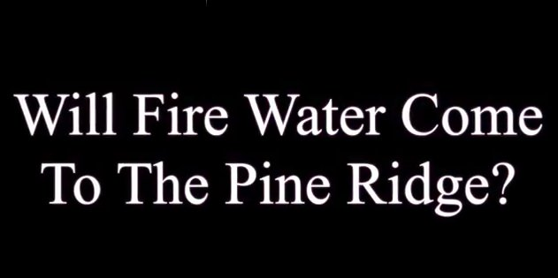 will fire water come to pine ridge